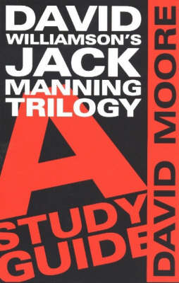 David Williamson's Jack Manning Trilogy A Study Guide by David Moore