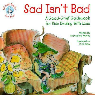 Sad Isn't Bad A Good-grief Guidebook for Kids Dealing with Loss by Michaelene Mundy
