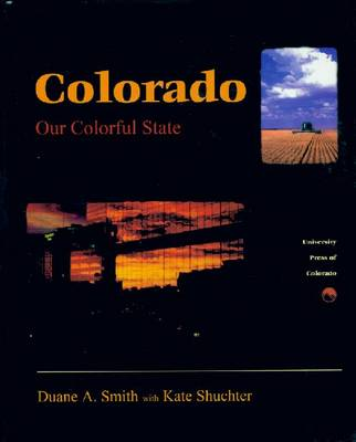 Colorado Our Colorful State by Duane A. Smith, Kate Shuchter