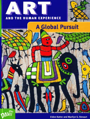 Art and the Human Experience, A Global Pursuit by Eldon Katter, Marilyn G. Stewart