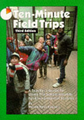 Ten-Minute Field Trips A Teacher's Guide to Using the Schoolgrounds for Environmental Studies by Helen Ross Russell