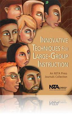 Innovative Techniques for Large-Group Instruction An NSTA Press Journals Collection by NSTA Press