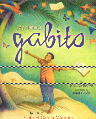 My Name is Gabito (English) The Life of Gabriel Garcia Marquez by Monica Brown