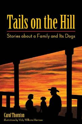 Tails on the Hill Stories About a Family and its Dogs by Carol Thornton