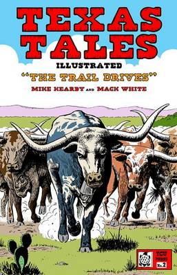 Texas Tales Illustrated The Trail Drives by Mike Kearby