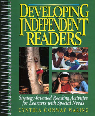 Developing Independent Readers Strategy-Oriented Reading Activities for Learners with Special Needs by Cynthia Conway Waring
