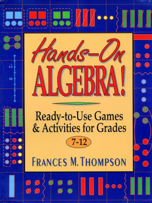 Hands Algebra Ready Use Game Act Gr7-12 Ready-to-Use Games & Activities for Grades 7-12 by Frances M Thompson