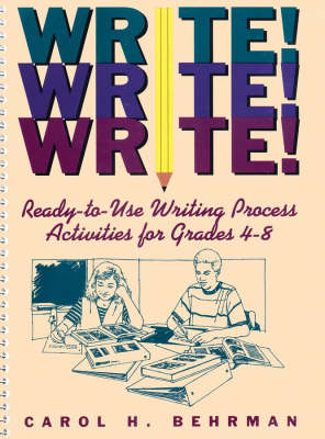 Write! Write! Write! Ready-to-use Writing Process Activities for Grades 4-8 by Carol H. Behrman