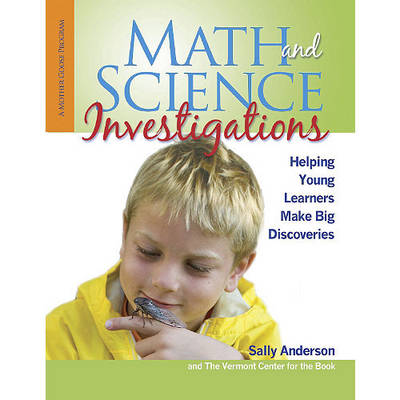 Math and Science Investigations Helping Young Learners Make Big Discoveries by Sally Anderson