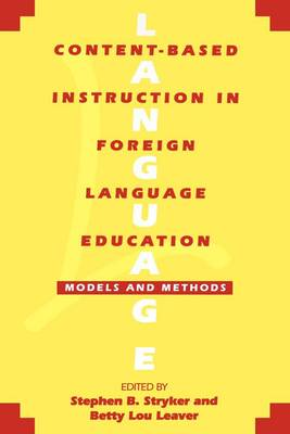 Content-based Instruction in Foreign Language Education Models and Methods by Stephen B. Stryker