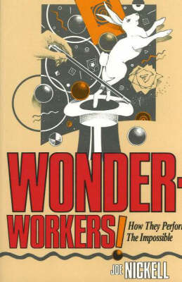 Wonder-Workers How They Perform the Impossible by Joe Nickell
