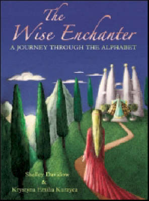 The Wise Enchanter A Journey Through the Alphabet by Shelley Davidow