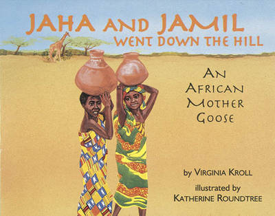 Jaha and Jamil Went Down the Hill An African Mother Goose by Virginia Kroll, Katherine Roundtree