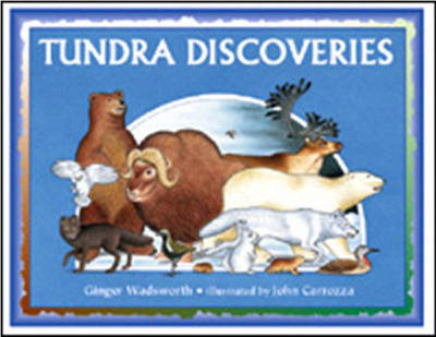 Tundra Discoveries by Ginger Wadsworth, John Carrozza