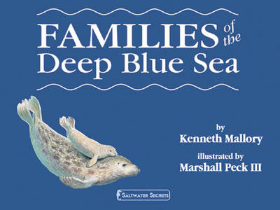 Families of the Deep Blue Sea by Kenneth Mallory