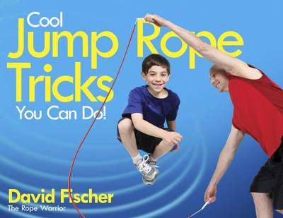 Cool Jump Rope Tricks You Can Do A Fun Way to Keep Kids Aged 6 to 12 Fit All Year Round by David Fisher