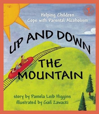 Up and down the Mountain Helping Children Cope with Parental Alcoholism by Pamela L. Higgins