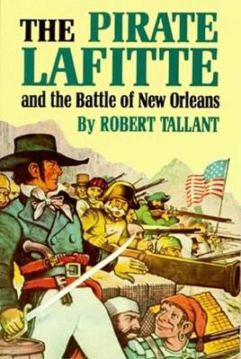 The Pirate Lafitte and the Battle of New Orleans by Robert Tallant