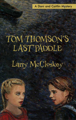 Tom Thomson's Last Paddle A Dani and Caitlin Mystery by Larry McCloskey
