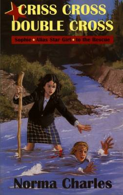 Criss Cross Double Cross A Sophie Alias Star Girl Adventure by Norma Charles