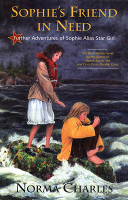 Sophie's Friend in Need Further Adventures of Sophie Alias Star Girl by Norma Charles