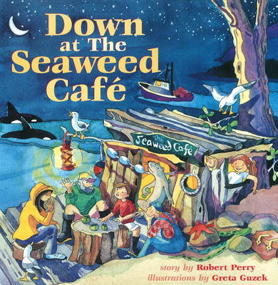 Down at the Seaweed Cafe by Robert Perry