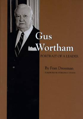 Gus Wortham: Portrait of a Leader Portrait of a Leader by Dressman F