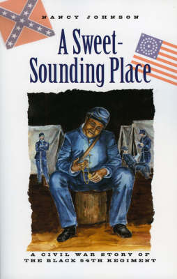 A Sweet-Sounding Place A Civil War Story by Nancy Johnson