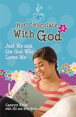Hot Chocolate with God 3 Just Me and the God Who Loves Me by Camryn Kelly, Jill Kelly, Erin L. Kelly