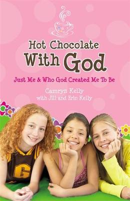 Hot Chocolate with God Just Me and Who God Created Me to be by Camryn Kelly, Jill Kelly, Erin L. Kelly