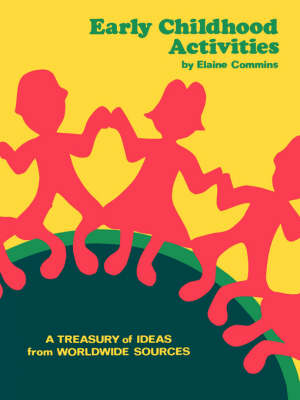 Early Childhood Activities A Treasury of Ideas from Worldwide Sources by Elaine Commins