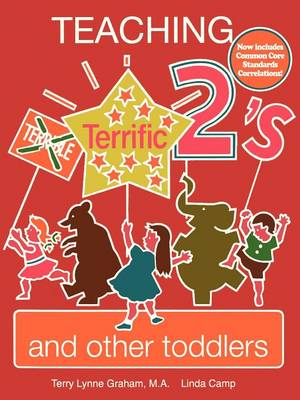 Teaching Terrific Twos and Other Toddlers by Terry Graham, Linda Camp