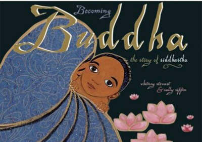 Becoming Buddha The Story of Siddhartha by Whitney Stewart