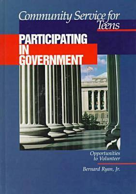 Community Service for Teens: Participating in Government by Bernard Ryan