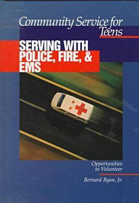 Community Service for Teens: Serving with Police, Fire & EMS by Bernard Ryan