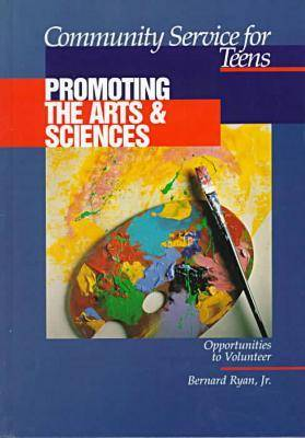 Community Service for Teens: Promoting the Arts & Sciences by Bernard Ryan