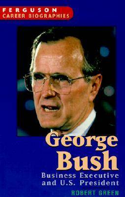 George Bush Business Executive and U.S. President by Robert Green