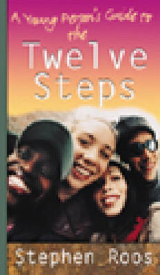 A Young Person's Guide to the Twelve Steps by Stephen Roos