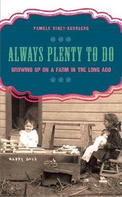 Always Plenty to Do Growing Up on a Farm in the Long Ago by Pamela Riney-Kehrberg