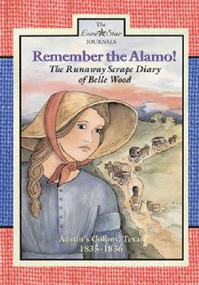 Remember the Alamo! The Runaway Scrape Diary of Belle Wood, Austin's Colony, Texas, 1835-1836 by Lisa Waller Rogers