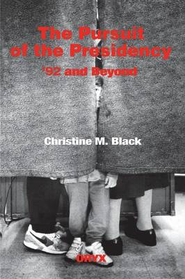 The Pursuit of the Presidency '92 and Beyond by Christine M. Black