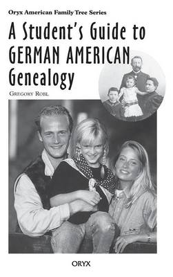 A Student's Guide to German American Genealogy by Gregory Robl