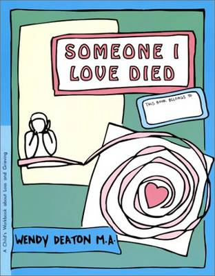 Someone I Love Died A Child's Workbook About Loss and Grieving by Wendy Deaton, Kendall Johnson