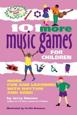 101 More Music Games for Children More Fun and Learning with Rhythm and Song by Jerry Storms