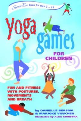 Yoga Games for Children Fun and Fitness with Postures, Movements and Breath by Danielle Bersma, Marjoke Visscher