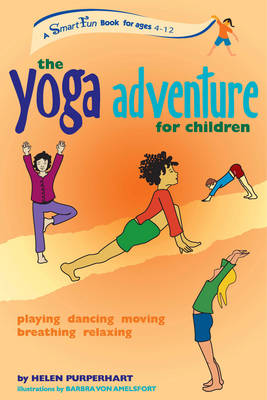 The Yoga Adventure for Children Playing, Dancing, Moving, Breathing, Relaxing by Helen Purperhart, Barbra Von Amelsfort