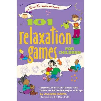 101 Relaxation Games for Children Finding a Little Peace and Quiet in Between by Allison Bartl, Klaus Puth