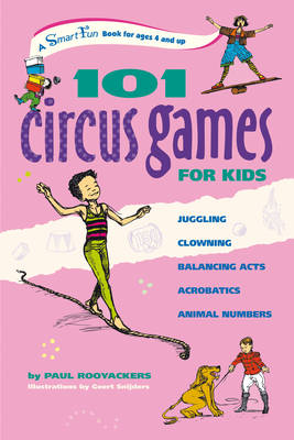 101 Circus Games for Children Juggling, Clowning, Balancing Acts, Acrobatics, Animal Numbers by Paul Rooyackers