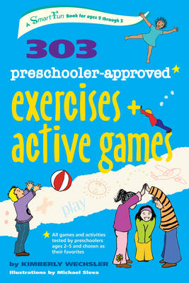 303 Preschooler-Approved Exercises and Active Games by Kimberly (Kimberly Wechsler) Wechsler