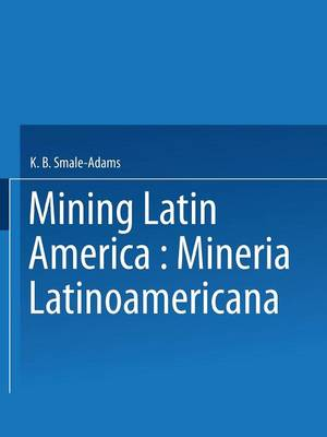 Mining Latin America / Mineria LatinoAmericana Mineraia Latinoamericana : Papers Presented at the Mining Latin America / Mineraia Latinoamericana Conference, Organized by the the Institution of Mining by Mary Smale